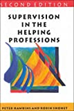 Supervision in the Helping Professions: An Individual, Group and Organizational Approach (Supervision in Context) (0335201180) by Hawkins, Peter
