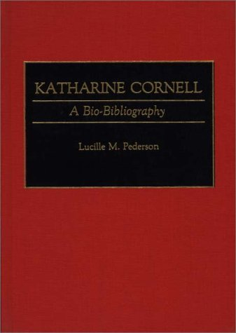 Katharine Cornell: A Bio-Bibliography (Bio-Bibliographies in the Performing Arts)