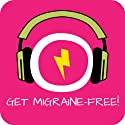 Get Migraine-Free! Headache and migraine relief by Hypnosis Audiobook by Kim Fleckenstein Narrated by Cathy Weber
