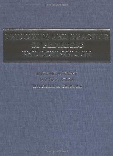 Principles And Practice Of Pediatric Endocrinology (Kappy, Principles And Practice Of Pediatric Endocrinology)