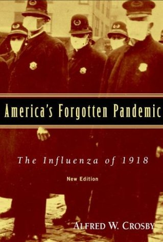 America's Forgotten Pandemic: The Influenza of 1918, Alfred W. Crosby