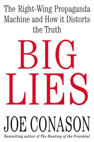 Big Lies: The Right-Wing Propaganda Machine and How It Distorts the Truth