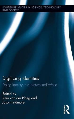 Digitizing Identities: Doing Identity in a Networked World (Routledge Studies in Science, Technology and Society)