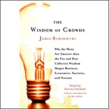 The Wisdom of Crowds: Why the Many Are Smarter Than the Few Audiobook by James Surowiecki Narrated by Grover Gardner