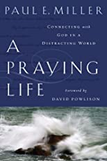 A Praying Life: Connecting with God in a Distracting World with Bonus Content