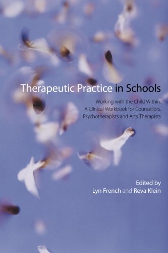 Therapeutic Practice in Schools: Working with the Child Within: A Clinical Workbook for Counsellors, Psychotherapists an