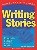 Writing Stories: Fantastic Fiction From Start to Finish (Scholastic Guides) (0439519152) by Harrison, David