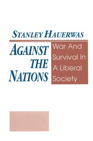 Against the Nations: War and Survival in a Liberal Society, Stanley Hauerwas