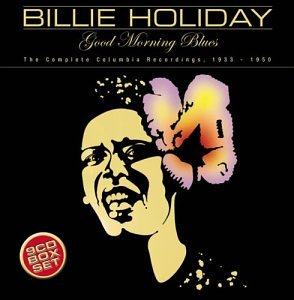 Billie Holiday - Good Morning Blues: Complete Columbia 1933-1950