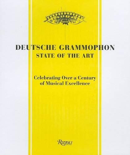 Deutsche Grammophon: State of the Art: 1898 - Present. Celebrating Over a Century of Musical Excellence