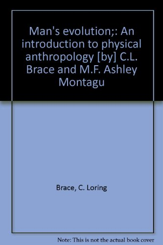 mans-evolution-an-introduction-to-physical-anthropology-by-cl-brace-and-mf-ashley-montagu