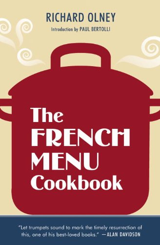 The French Menu Cookbook: The Food and Wine of France--Season by Delicious Season--In Beautifully Composed Menus for American Dining and Enterta