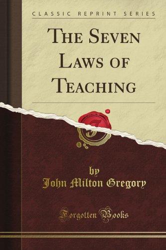 The Seven Laws of Teaching (Classic Reprint), John Milton Gregory