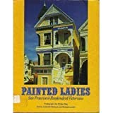 Painted Ladies: San Franciscos Resplendent Victorians
