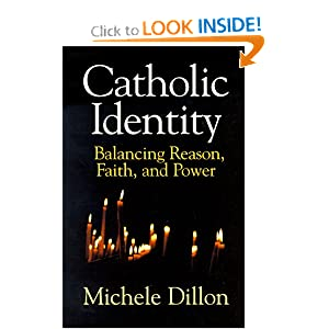 Catholic Identity: Balancing Reason, Faith, and Power Michele Dillon