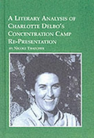 A Literary Analysis of Charlotte Delbo's Concentration Camp Re-Presentation