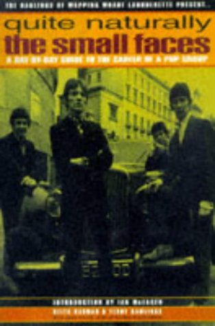 Quite Naturally: The Small Faces - A Day by Day Guide to the Career of a Pop Group