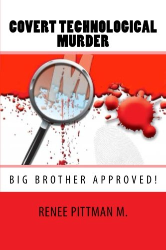 Covert Technological Murder: Big Brother Approved! (Mind Control Technology Book Series)