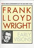 Frank Lloyd Wright: Early Visions (051714722X) by Frank Lloyd Wright