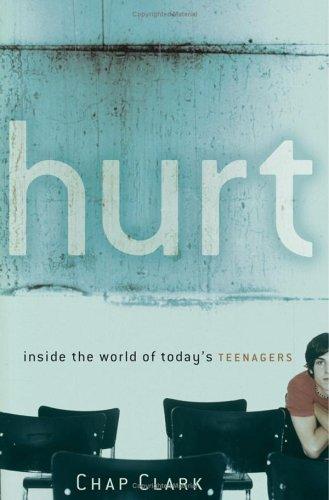 Hurt : Inside the World of Todays Teenagers, CHAP CLARK