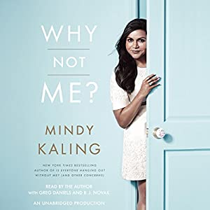Why Not Me? (       UNABRIDGED) by Mindy Kaling Narrated by Mindy Kaling, Greg Daniels, B.J. Novak