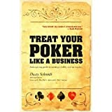 Treat your Poker Like a Businessby Dusty Schmidt