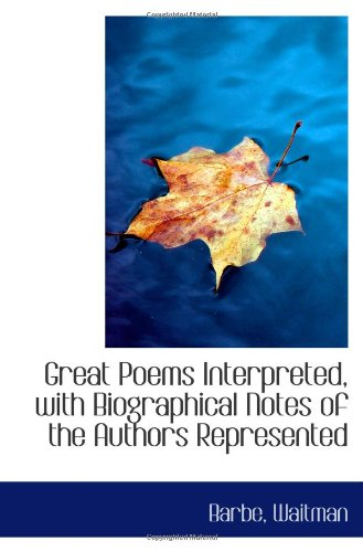 Great Poems Interpreted, with Biographical Notes of the Authors Represented