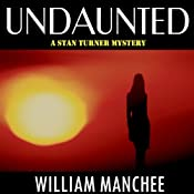 Undaunted: A Stan Turner Mystery, Volume 1 | [William Manchee]