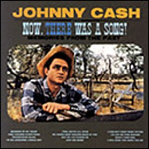 Johnny Cash - Now, There Was a Song! Memories - Zortam Music