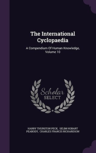 The International Cyclopaedia: A Compendium Of Human Knowledge, Volume 10