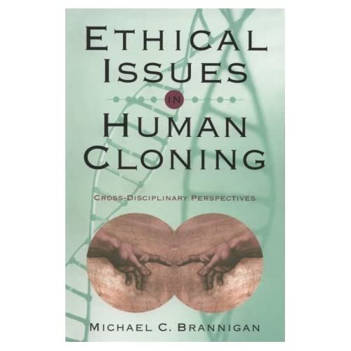 the importance of ethics in human cloning Is modern science capable of successfully cloning a human being while the ethics and legality of human cloning are blurry cloning is also an important practice in other facets of science.