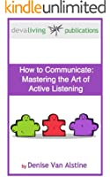 How to Communicate: Mastering the Art of Active Listening (English Edition)