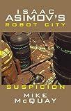 Isaac Asimov's Suspicion: Robot City: Book 2 (Isaac Asimov's Robot City)