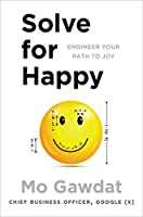 Solve for Happy: Engineering Your Path to Joy
