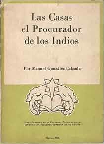Las Casas, el procurador de los indios: Manuel Gonzalez Calzada