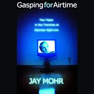 Gasping for Airtime: Two Years in the Trenches of <I>Saturday Night Live</I> (       ABRIDGED) by Jay Mohr Narrated by Jay Mohr