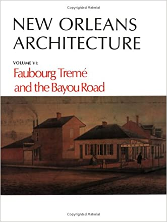 New Orleans Architecture: Faubourg Tremé and the Bayou Road (New Orleans Architecture Series)