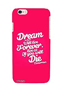 Dream As If You Will Live Forever case for Apple iPhone 6 / 6s