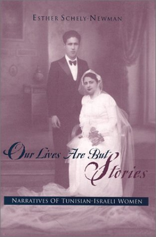 Our Lives Are But Stories: Narratives of Tunisian-Israeli Women (Raphael Patai Series in Jewish Folklore and Anthropolog