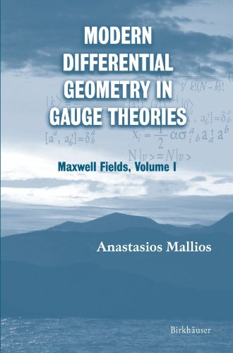 Modern Differential Geometry in Gauge Theories: Maxwell Fields, Volume I (Progress in Mathematical Physics)