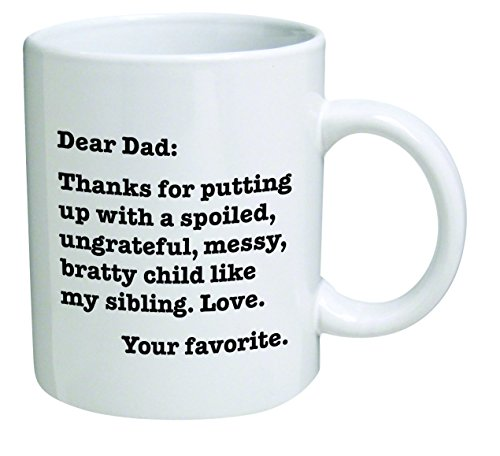 Funny Mug - Dear Dad: Thanks for putting up with a bratty child... Love. Your favorite - 11 OZ Coffee Mugs - Funny Inspirational - By A Mug To Keep TM