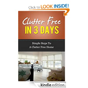 Clutter Free In 3 Days - Simple Steps To A Clutter Free Home (Clutter control, clutter clearing, clutter free house, clutter busting)