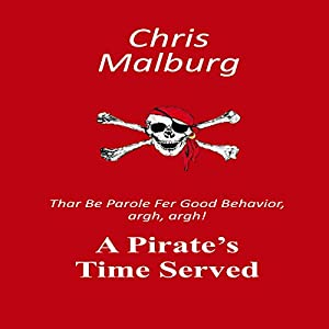 A Pirate's Time Served: 'Thar Be Parole for Good Behavior, Argh, Argh!' Audiobook
