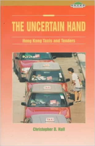 The Uncertain Hand: Hong Kong Taxis and Tenders (Friedman Lecture Fund Monograph)