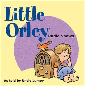 Little Orley Radio Shows by Uncle Lumpy with Fred Waring and his Pennsylvanians