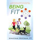 Being Fit: A collection of essays on achieving a healthy active lifestyle in the modern world