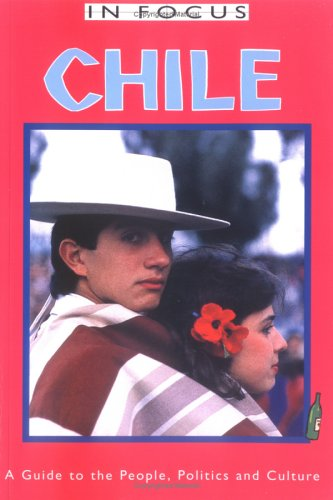 Chile in Focus: A Guide to the People, Politics and Culture (Serial)