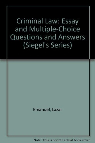 Criminal Law: Essay and Multiple-Choice Questions and Answers (Siegel's Series)