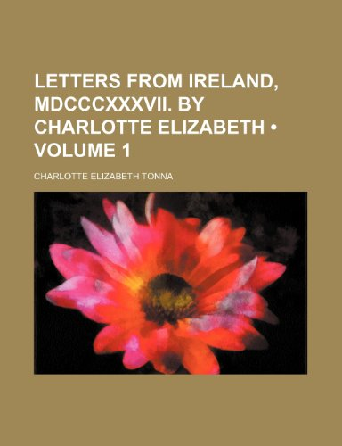 Letters From Ireland, Mdcccxxxvii. by Charlotte Elizabeth (Volume 1)