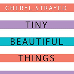 Tiny Beautiful Things: Advice on Love and Life from Dear Sugar | [Cheryl Strayed]